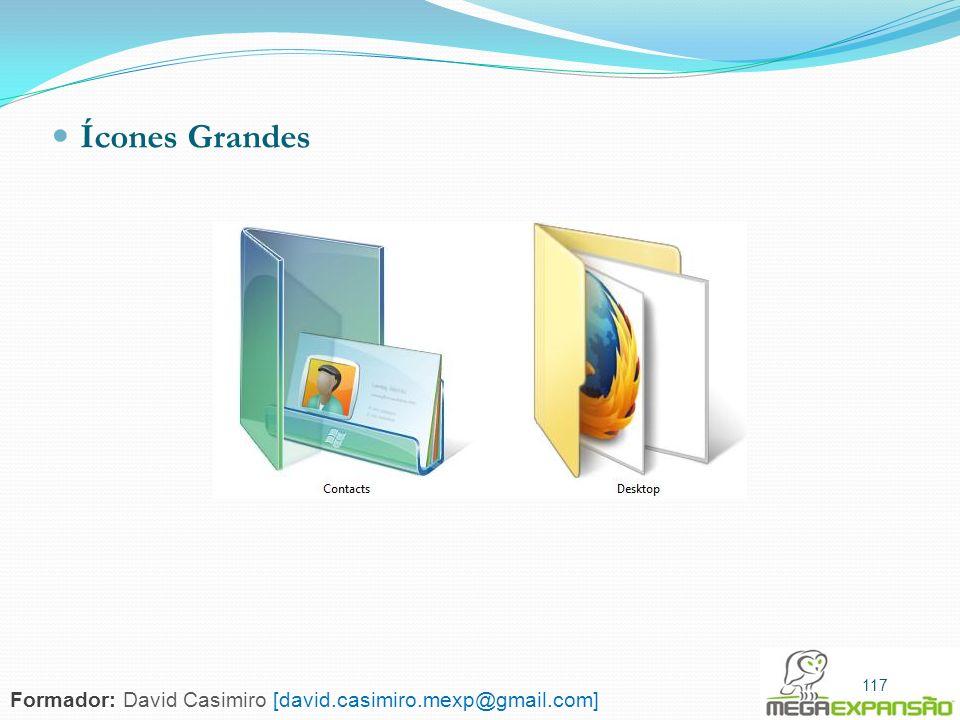 Ícones Grandes 117 Formador: David Casimiro [david.casimiro.mexp@gmail.com]